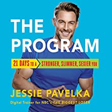 The Program: 21 Days to a Stronger, Slimmer, Sexier You Audiobook by Jessie Pavelka Narrated by Jessie Pavelka