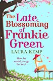 The Late Blossoming of Frankie Green: A laugh-out-loud, cheeky romantic comedy