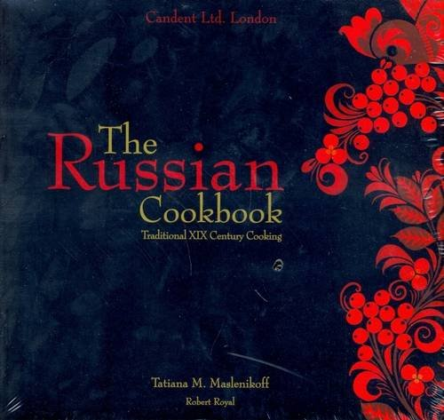 The Russian Cookbook: Traditional Nineteenth Century Cooking by Tatiana M. Maslenikoff, Robert Royal