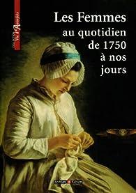Les femmes au quotidien de 1750 à nos jours par Marie-Odile Mergnac