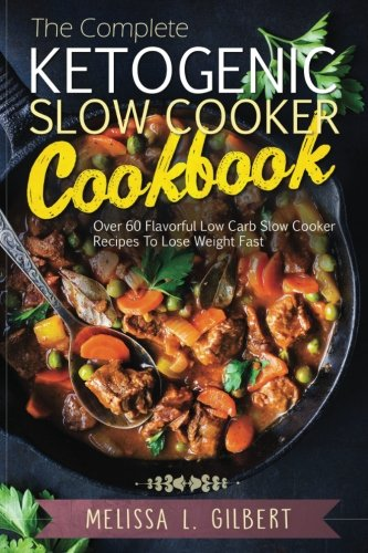 Ketogenic Diet: The Complete Ketogenic Slow Cooker Cookbook: Over 60 Flavorful Low Carb Slow Cooker Recipes To Lose Weight Fast (Keto, Paleo, Low Carb, Slow Cooker, Crock Pot, High Protein) (Low Carb Crock Pot Recipe Book compare prices)