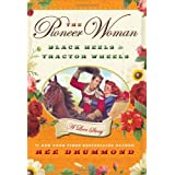 "The Pioneer Woman: Black Heels to Tractor Wheels--A Love Storyvon ""Ree Drummond"""