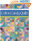 Cotton Candy Quilts: Using Feedsacks, Vintage and Reproduction Fabrics