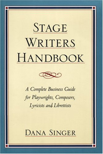 Stage Writers Handbook : A Complete Business Guide for Playwrights, Composers, Lyricists and Librettists, DANA SINGER