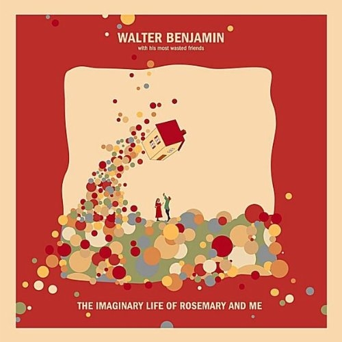 Walter Benjamin – The Imaginary Life of Rosemary and Me – (Pataca Discos, 2012)