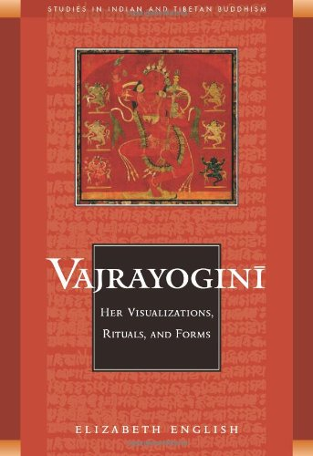 Vajrayogini: Her Visualisations, Rituals and Forms (Studies in Indian and Tibetan Buddhism)