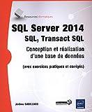 SQL Server 2014 - SQL, Transact SQL (avec exercices pratiques et corrigés)