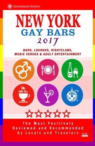 New York Gay bars 2017: Bars, Nightclubs, Music Venues and Adult Entertainment in NYC (Gay City Guide 2017)