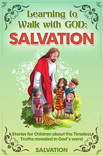Free Kindle Book : Fun Stories for Children and Teenagers about the Timeless Lessons of the Bible. Volume 1: Salvation: Wonderful Stories Teaching Kids and Teens about the ... Word. Ages 6-13 (Learning to Walk with God)