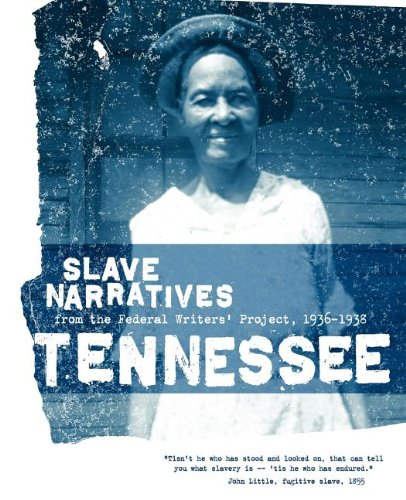 Tennessee Slave Narratives: Slave Narratives from the Federal Writers' Project 1936-1938