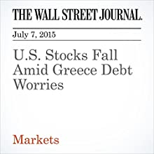 U.S. Stocks Fall Amid Greece Debt Worries (       UNABRIDGED) by Corrie Driebusch Narrated by Ken Borgers