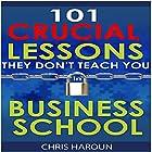101 Crucial Lessons They Don't Teach You in Business School (       ungekürzt) von Chris Haroun Gesprochen von: Chris Haroun