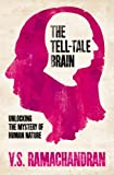 The Tell-Tale Brain: Unlocking the Mystery of Human Nature (0434020249) by Ramachandran, V. S.