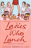 Ladies Who Lunch (1416511679) by Linda Francis Lee