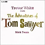 The Adventures of Tom Sawyer (       UNABRIDGED) by Mark Twain Narrated by Trevor White
