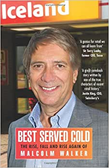Download book Best Served Cold: The Rise, Fall and Rise Again of Malcolm Walker - CEO of Iceland Foods