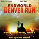 Denver Run: Endworld Series, Book 8 Audiobook by David Robbins Narrated by Damon Abdallah
