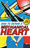 How to Repair a Mechanical Heart (English Edition)