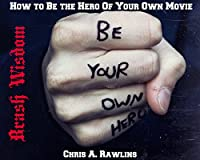 Brash Wisdom: How To Be The Hero Of Your Own Movie by Chris Rawlins ebook deal