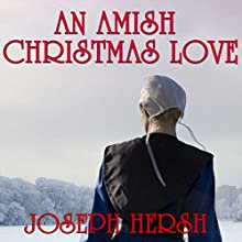 An Amish Christmas Love (       UNABRIDGED) by Joseph Hersh Narrated by Julie Lancelot