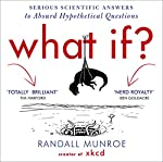What If?: Serious Scientific Answers to Absurd Hypothetical Questions | Randall Munroe