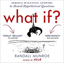 What If?: Serious Scientific Answers to Absurd Hypothetical Questions (       UNABRIDGED) by Randall Munroe Narrated by Wil Wheaton