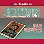 Honus & Me: A Baseball Card Adventure (       UNABRIDGED) by Dan Gutman Narrated by Johnny Heller