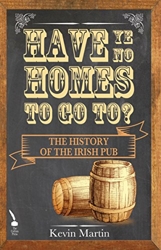 Have Ye No Homes To Go To?: The History of the Irish Pub (The British Grocer compare prices)