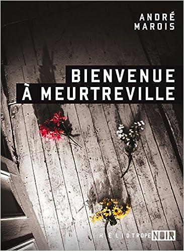 Bienvenue a Meurtreville - Andre Marois (2016)
