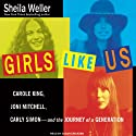 Girls Like Us: Carole King, Joni Mitchell, Carly Simon & the Journey of a Generation (       UNABRIDGED) by Sheila Weller Narrated by Susan Ericksen