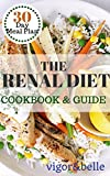 The Renal Diet: Cookbook & Guide: (Renal Diet, Renal Diet Cookbook, Low Sodium, Low Potassium, Kidney Disease)