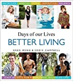 img - for [ DAYS OF OUR LIVES BETTER LIVING: CAST SECRETS FOR A HEALTHIER, BALANCED LIFE ] By Meng, Greg ( Author) 2013 [ Hardcover ] book / textbook / text book