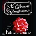 No Decent Gentleman Audiobook by Patricia Grasso Narrated by Felicity Munroe