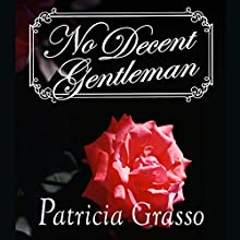 No Decent Gentleman (       UNABRIDGED) by Patricia Grasso Narrated by Felicity Munroe