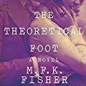 The Theoretical Foot: A Novel Audiobook by M. F. K. Fisher Narrated by Cassandra Campbell