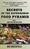SECRETS OF THE SUPERHUMAN FOOD PYRAMID: Lose Fat, Build Muscle and Defy Aging With The World s Healthiest Food Pyramid (Part 1: Herbs, Spices and Sweeteners)