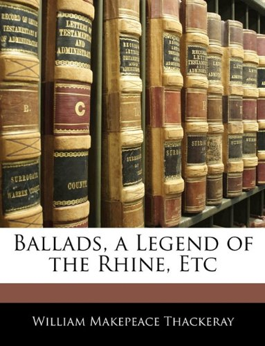 Ballads, a Legend of the Rhine, Etc