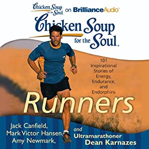 Chicken Soup for the Soul: Runners: 101 Inspirational Stories of Energy, Endurance, and Endorphins | [Jack Canfield, Mark Victor Hansen, Amy Newmark (editor), Dean Karnazes]