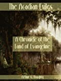 img - for The Acadian Exiles : A Chronicle of the Land of Evangeline (Illustrated) book / textbook / text book