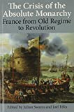 img - for The Crisis of the Absolute Monarchy: From the Old Regime to the French Revolution (Proceedings of the British Academy) book / textbook / text book