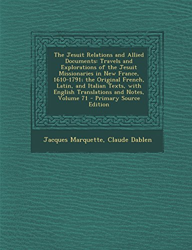 The Jesuit Relations and Allied Documents: Travels and Explorations of the Jesuit Missionaries in New France, 1610-1791; the Original French, Latin, ... English Translations and Notes, Volume 71