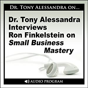Dr. Tony Alessandra Interviews Ron Finkelstein on Small Business Mastery Speech
