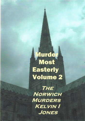 Murder Most Easterly: Volume Two: The Norwich Murders PDF