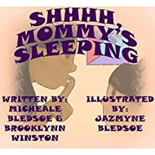 Shhhh, Mommy's Sleeping (       UNABRIDGED) by Micheale Bledsoe, Brooklynn Winston Narrated by Brooklynn Winston