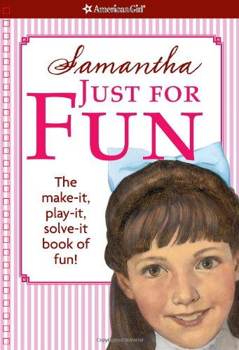 Samantha: Just for Fun: The Make-it, Play-it, Solve-it Book of Fun! (American Girl)