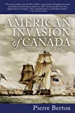 The American Invasion of Canada: The War of 1812s First Year