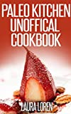 Paleo Kitchen Unofficial Diet Recipes Cookbook: 30 More Delicious Paleo Recipes Collection Book for Your Kitchen