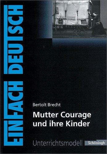 EinFach Deutsch Unterrichtsmodelle: Bertolt Brecht: Mutter Courage und ihre Kinder: Gymnasiale Oberstufe