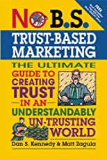 No B.S. trust-based marketing : the ultimate guide to creating trust in an understandable un-trusting world