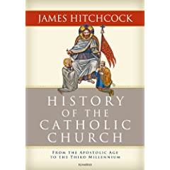 History of the Catholic Church: From the Apostolic Age to the Third Millennium by James Hitchcock